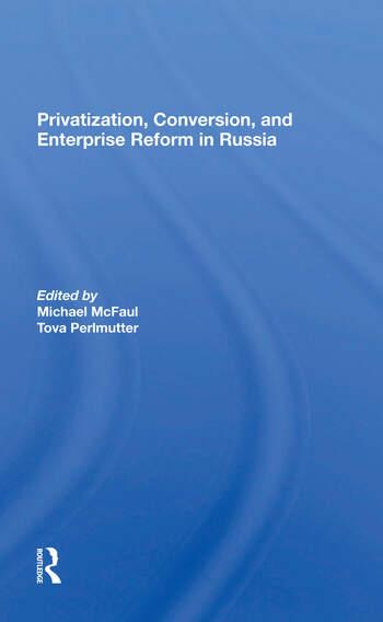 Privatization, Conversion, And Enterprise Reform In Russia book cover