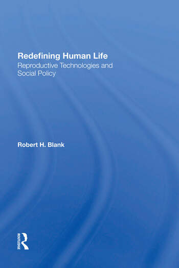 Redefining Human Life Reproductive Technologies And Social Policy book cover