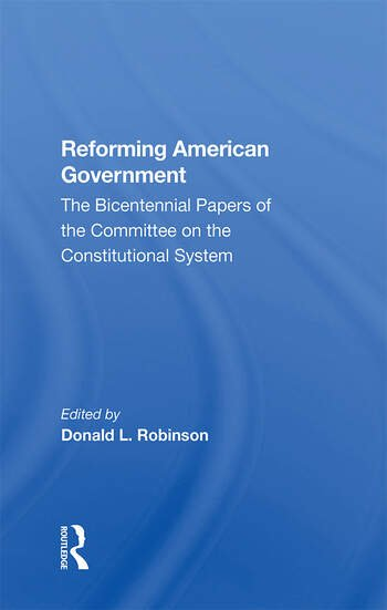 Reforming American Government The Bicentennial Papers Of The Committee On The Constitutional System book cover