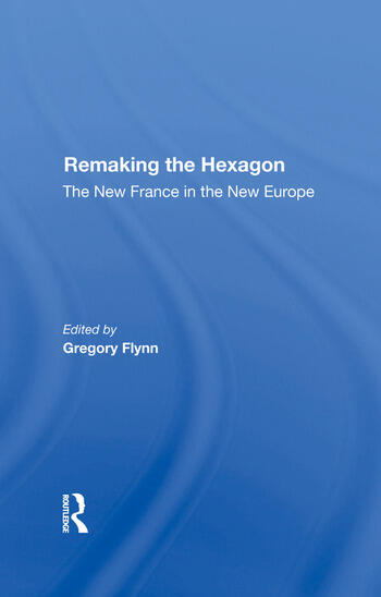 Remaking The Hexagon The New France In The New Europe book cover