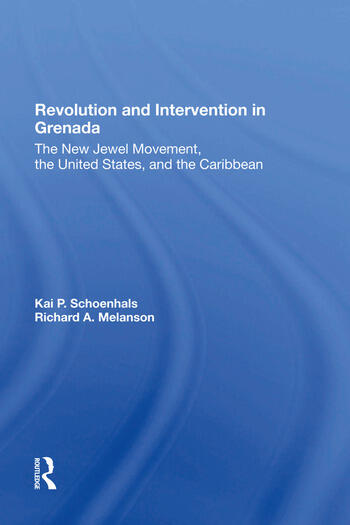 Revolution And Intervention In Grenada The New Jewel Movement, The United States, And The Caribbean book cover