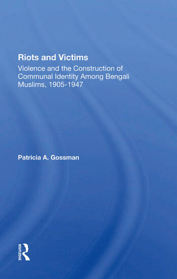 Riots And Victims Violence And The Construction Of Communal Identity Among Bengali Muslims, 19051947 book cover