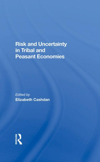 Risk And Uncertainty In Tribal And Peasant Economies book cover