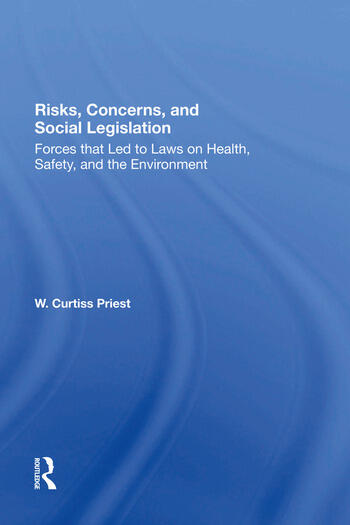 Risks, Concerns, And Social Legislation Forces That Led To Laws On Health, Safety, And The Environment book cover