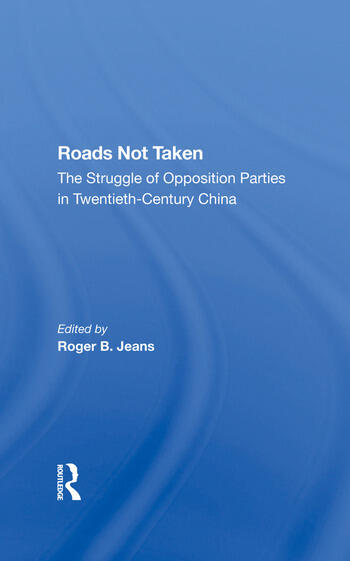 Roads Not Taken The Struggle Of Opposition Parties In Twentiethcentury China book cover