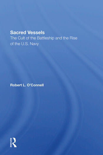 Sacred Vessels The Cult Of The Battleship And The Rise Of The U.s. Navy book cover