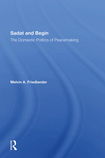 Sadat And Begin The Domestic Politics Of Peacemaking book cover