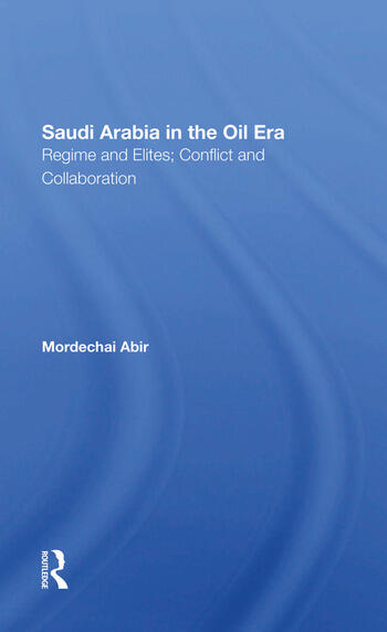 Saudi Arabia In The Oil Era Regime And Elites; Conflict And Collaboration book cover