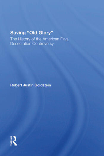 Saving Old Glory The History Of The American Flag Desecration Controversy book cover