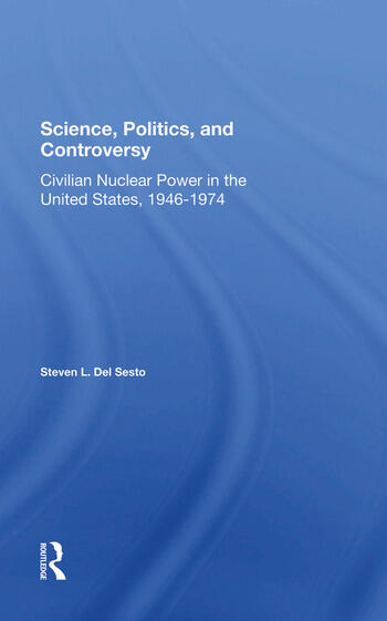 Science, Politics, And Controversy Civilian Nuclear Power In The United States, 19461974 book cover