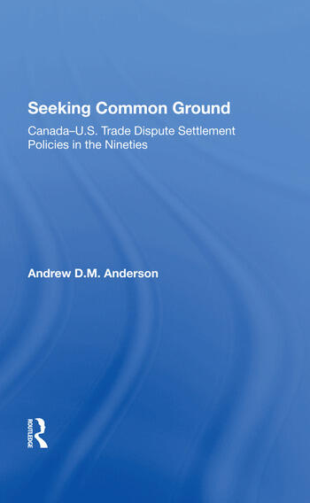 Seeking Common Ground Canadau.s. Trade Dispute Settlement Policies In The Nineties book cover