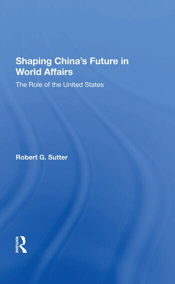 Shaping China's Future In World Affairs The Role Of The United States book cover