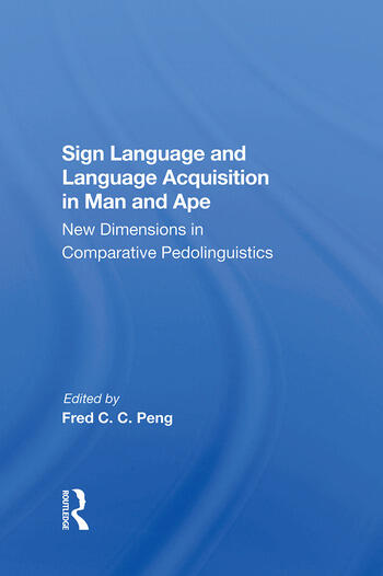 Sign Language And Language Acquisition In Man And Ape New Dimensions In Comparative Pedolinguistics book cover