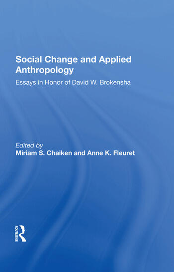 Social Change And Applied Anthropology Essays In Honor Of David W. Brokensha book cover