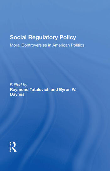 Social Regulatory Policy Moral Controversies In American Politics book cover