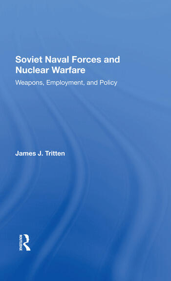 Soviet Naval Forces And Nuclear Warfare Weapons, Employment, And Policy book cover