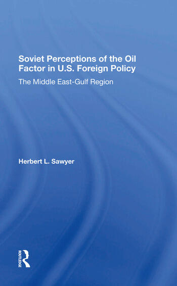 Soviet Perceptions Of The Oil Factor In U.s. Foreign Policy The Middle Eastgulf Region book cover