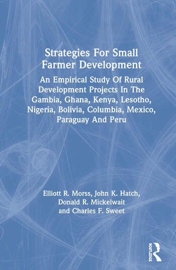 Strategies For Small Farmer Development An Empirical Study Of Rural Development Projects In The Gambia, Ghana, Kenya, Lesotho, Nigeria, Bolivia, Columbia, Mexico, Paraguay And Peru book cover