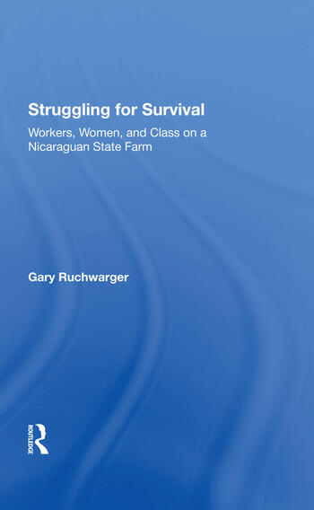 Struggling For Survival Workers, Women, And Class On A Nicaraguan State Farm book cover