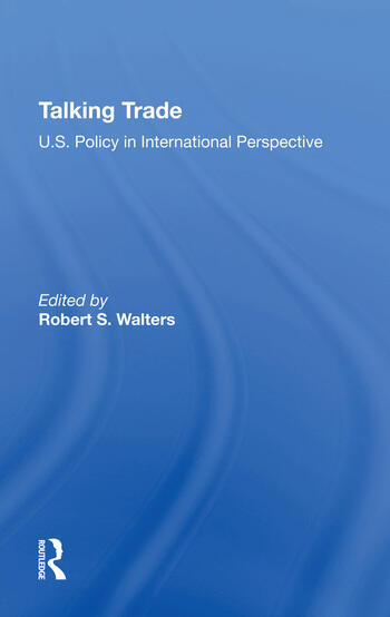 Talking Trade U.s. Policy In International Perspective book cover