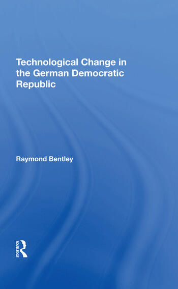 Technological Change In The German Democratic Republic book cover