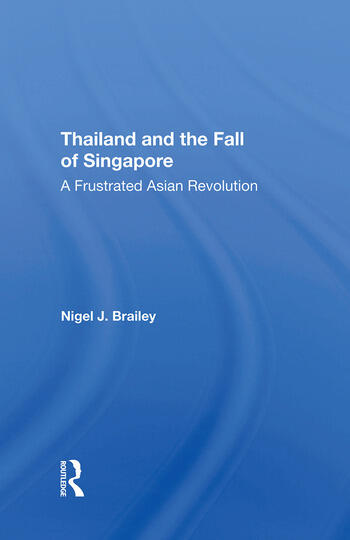 Thailand And The Fall Of Singapore A Frustrated Asian Revolution book cover