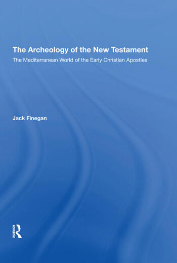 The Archaeology Of The New Testament The Mediterranean World Of The Early Christian Apostles book cover