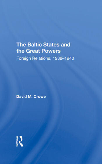 The Baltic States And The Great Powers Foreign Relations, 19381940 book cover