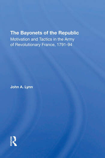 The Bayonets Of The Republic Motivation And Tactics In The Army Of Revolutionary France, 179194 book cover