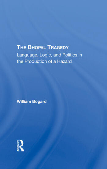 The Bhopal Tragedy Language, Logic, And Politics In The Production Of A Hazard book cover