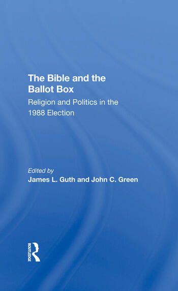 The Bible And The Ballot Box Religion And Politics In The 1988 Election book cover