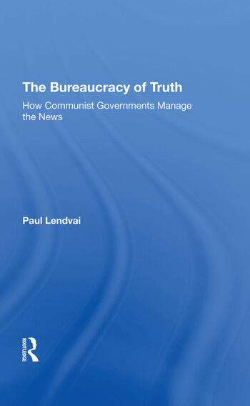The Bureaucracy Of Truth How Communist Governments Manage The News book cover