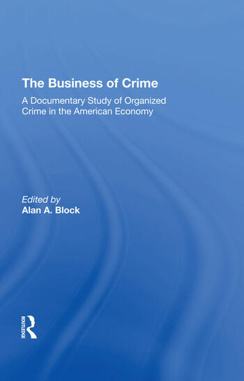 The Business Of Crime A Documentary Study Of Organized Crime In The American Economy book cover