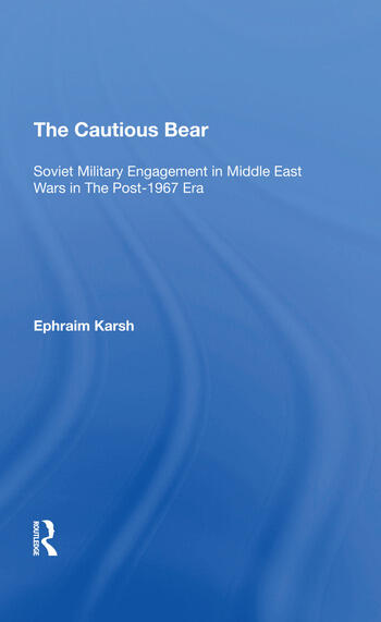 The Cautious Bear Soviet Military Engagement In Middle East Wars In The Post1967 Era book cover