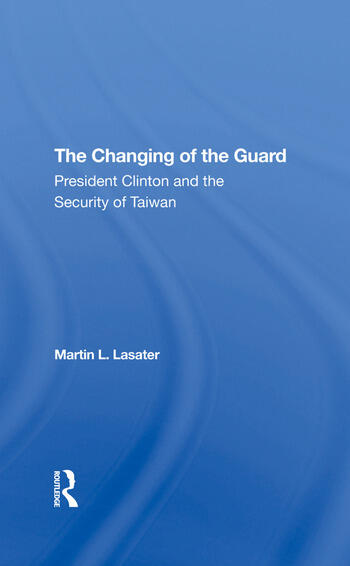 The Changing Of The Guard President Clinton And The Security Of Taiwan book cover
