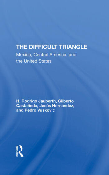 The Difficult Triangle Mexico, Central America, And The United States book cover