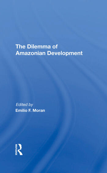 The Dilemma Of Amazonian Development book cover