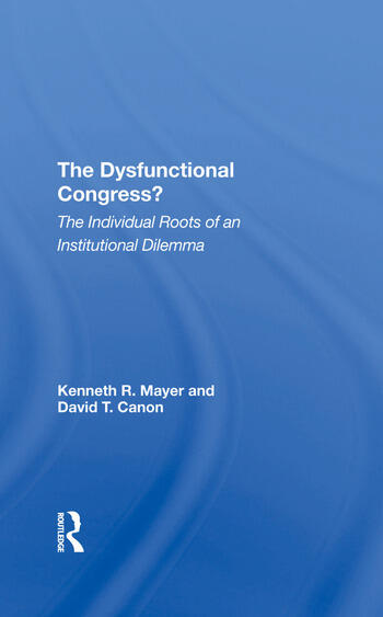 The Dysfunctional Congress? The Individual Roots Of An Institutional Dilemma book cover