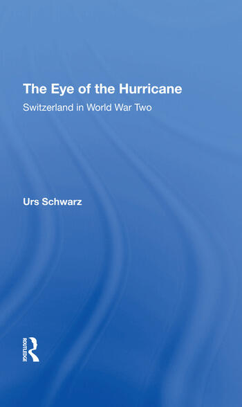 The Eye Of The Hurricane Switzerland In World War Two book cover
