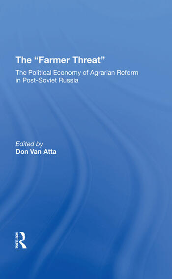 The Farmer Threat The Political Economy Of Agrarian Reform In Post-Soviet Russia book cover