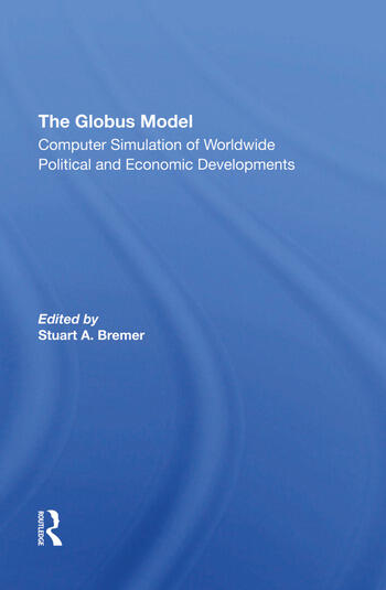 The Globus Model Computer Simulation Of Worldwide Political And Economic Developments book cover