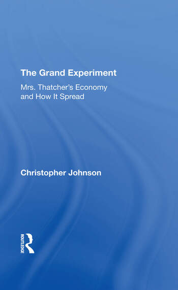 The Grand Experiment Mrs. Thatcher's Economy And How It Spread book cover