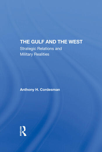 The Gulf And The West Strategic Relations And Military Realities book cover