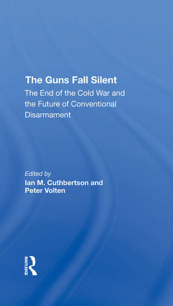 The Guns Fall Silent The End Of The Cold War And The Future Of Conventional Disarmament book cover
