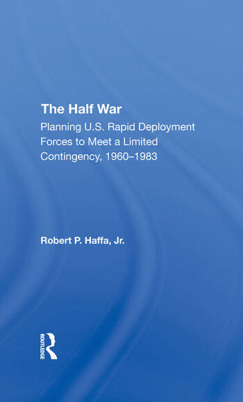 The Half War Planning U.s. Rapid Deployment Forces To Meet A Limited Contingency 19601983 book cover