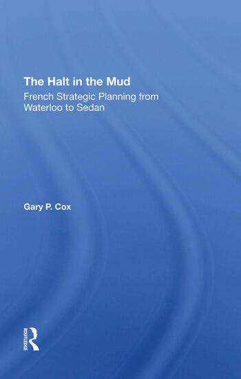 The Halt In The Mud French Strategic Planning From Waterloo To Sedan book cover