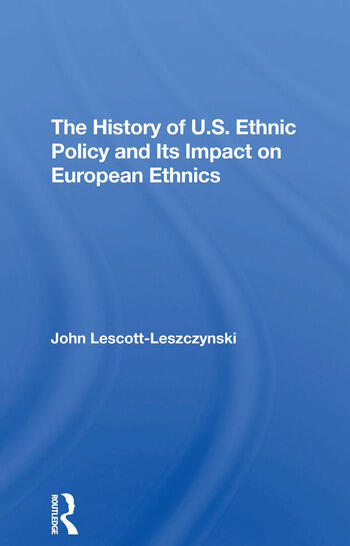 The History Of U.s. Ethnic Policy And Its Impact On European Ethnics book cover