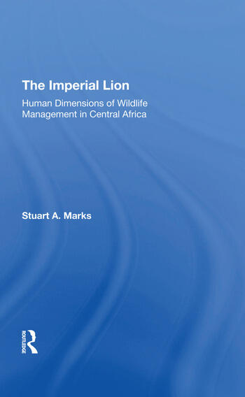 The Imperial Lion Human Dimensions Of Wildlife Management In Central Africa book cover
