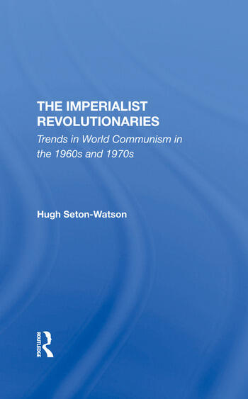 The Imperialist Revolutionaries Trends In World Communism In The 1960s And 1970s book cover