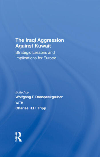 The Iraqi Aggression Against Kuwait Strategic Lessons And Implications For Europe book cover